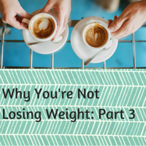 Why Your Not Losing Weight PT 3